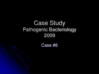 Case Study Pathogenic Bacteriology 2009
