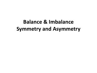 Balance & Imbalance Symmetry and Asymmetry
