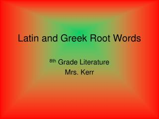Latin and Greek Root Words