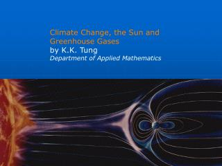 Climate Change, the Sun and Greenhouse Gases by K.K. Tung Department of Applied Mathematics