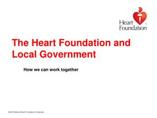 The Heart Foundation and Local Government