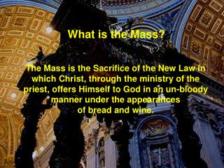 The Mass is the Sacrifice of the New Law in which Christ, through the ministry of the priest, offers Himself to God in a