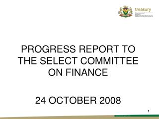 PROGRESS REPORT TO THE SELECT COMMITTEE ON FINANCE 24 OCTOBER 2008
