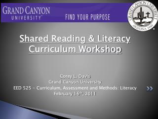 Shared Reading & Literacy Curriculum Workshop Corey L. Davis Grand Canyon University