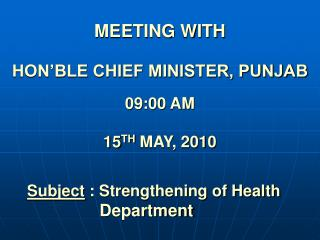 MEETING WITH   HON BLE CHIEF MINISTER, PUNJAB   09:00 AM  15TH MAY, 2010