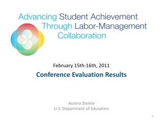 February 15th-16th, 2011 Conference Evaluation Results Aurora Steinle U.S. Department of Education