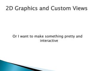 2D Graphics and Custom Views