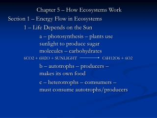 Chapter 5 – How Ecosystems Work Section 1 – Energy Flow in Ecosystems 	1 – Life Depends on the Sun