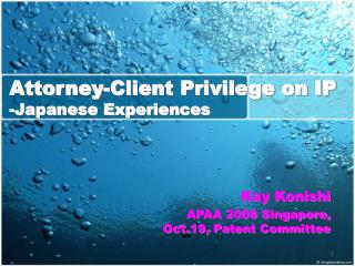 Attorney-Client Privilege on IP -Japanese Experiences