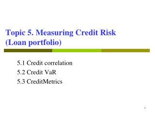 Topic 5. Measuring Credit Risk  (Loan portfolio)