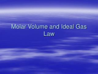 Molar Volume and Ideal Gas Law