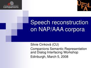Speech reconstruction on NAP/AAA corpora