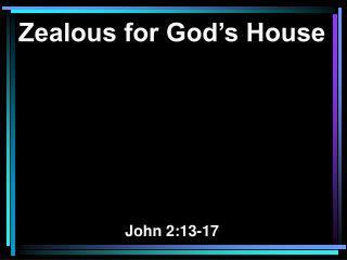 Zealous for God's House John 2:13-17