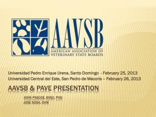 AAVSB & PAVE presentation John Pascoe ,  BVSc , PhD jose  sosa , DVM
