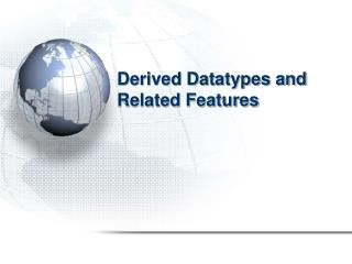 Derived Datatypes and Related Features