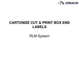 CARTONIZE CUT & PRINT BOX END LABELS