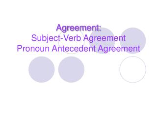 Agreement: Subject-Verb Agreement Pronoun Antecedent Agreement
