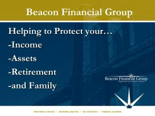 Helping to Protect your…  -Income  -Assets  -Retirement  -and Family