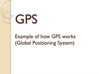 GPS Example of how GPS works (Global Positioning System)