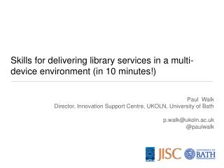 Skills for delivering library services in a multi-device environment (in 10 minutes!)