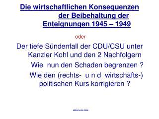 Die wirtschaftlichen Konsequenzen der Beibehaltung der Enteignungen 1945 – 1949