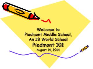 Welcome to Piedmont Middle School,  An IB World School Piedmont 101 August 14, 2014