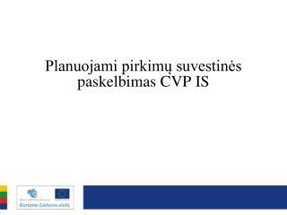 Planuojami pirkimų suvestinės paskelbimas  CVP IS