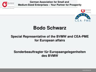 Bodo Schwarz Special Representative of the BVMW and CEA-PME  for European affairs