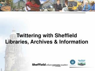 Twittering with Sheffield Libraries, Archives & Information