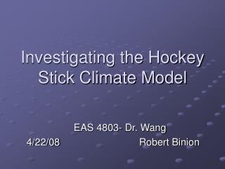 Investigating the Hockey Stick Climate Model