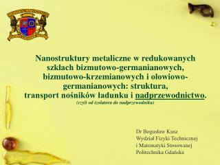 Dr Bogusław Kusz Wydział Fizyki Technicznej  i Matematyki Stosowanej Politechnika Gdańska