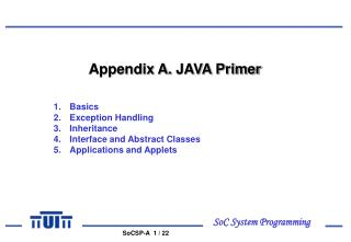 Appendix A.  JAVA Primer Basics Exception Handling Inheritance Interface and Abstract Classes