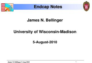 James N. Bellinger University of Wisconsin-Madison 5-August-2010