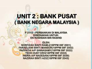 UNIT 2 : BANK PUSAT ( BANK NEGARA MALAYSIA )