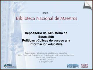 Repositorio del Ministerio de Educación Políticas públicas de acceso a la información educativa