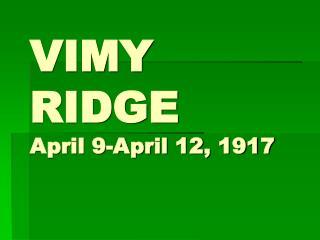 VIMY RIDGE April 9-April 12, 1917