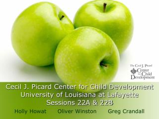 Cecil J. Picard Center for Child Development University of Louisiana at Lafayette Sessions 22A  22B