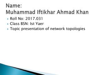 Name: Muhammad  Iftikhar  Ahmad Khan