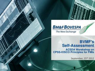 BVMF's Self-Assessment ACSDA  Worskshop on          CPSS-IOSCO  Principles  for  FMIs