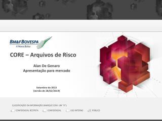 CORE – Arquivos de Risco Alan De Genaro Apresentação para mercado Setembro de  2013