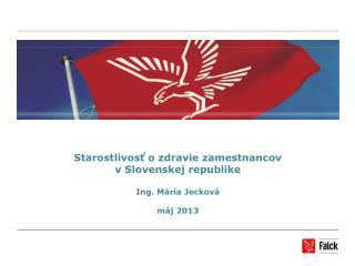Starostlivosť o zdravie zamestnancov  v Slovenskej republike Ing. Mária Jecková máj 2013