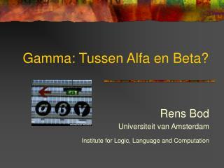 Gamma: Tussen Alfa en Beta?