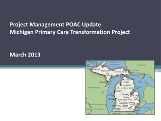 Project Management POAC Update Michigan Primary Care Transformation Project March 2013