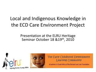 Local and Indigenous Knowledge in the ECD Care Environment Project