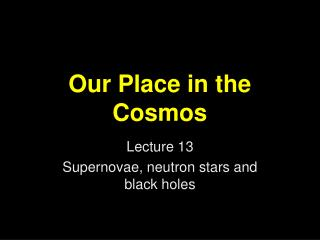 Our Place in the Cosmos