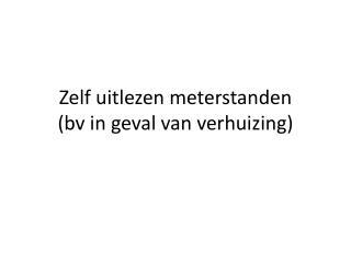 Zelf uitlezen meterstanden (bv in geval van verhuizing)