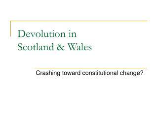Devolution in Scotland & Wales