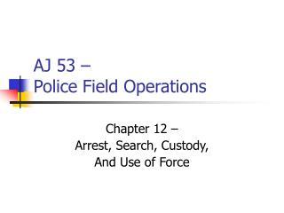 AJ 53 – Police Field Operations