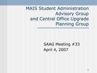 MAIS Student Administration Advisory Group and Central Office Upgrade  Planning Group
