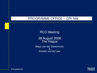 RCC Meeting 28 August 2008 The Hague Maya van der Steenhoven &  Kristien van de Laar